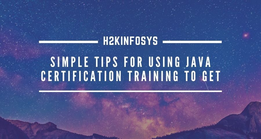 Simple Tips For Using JAVA CERTIFICATION TRAINING To Get